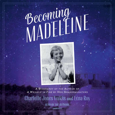 Becoming Madeleine: A Biography of the Author of A Wrinkle in Time by Her Granddaughters Audiobook, by Léna Roy
