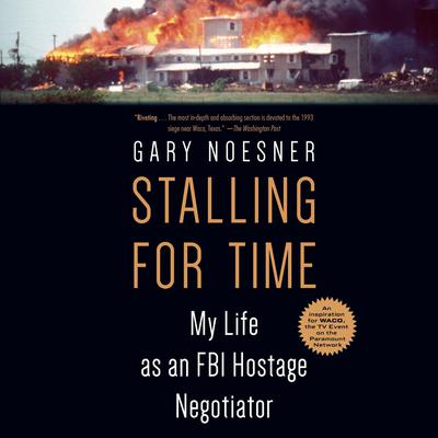 Stalling for Time: My Life as an FBI Hostage Negotiator Audiobook, by Gary Noesner