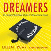 Dreamers: An Immigrant Generations Fight for Their American Dream Audiobook, by Eileen Truax
