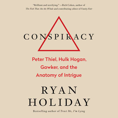 Conspiracy: Peter Thiel, Hulk Hogan, Gawker, and the Anatomy of Intrigue Audiobook, by Ryan Holiday