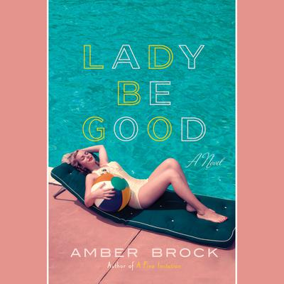 Lady Be Good: A Novel Audiobook, by Amber Brock