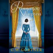 The Romanov Empress: A Novel of Tsarina Maria Feodorovna Audiobook, by C. W. Gortner