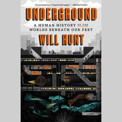 Underground: A Human History of the Worlds Beneath Our Feet Audiobook, by Will Hunt