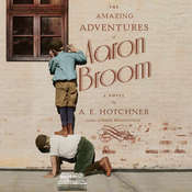 The Amazing Adventures of Aaron Broom: A Novel Audiobook, by A. E. Hotchner