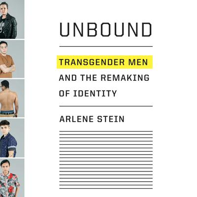 Unbound: Transgender Men and the Remaking of Identity Audiobook, by Arlene Stein