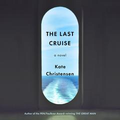 The Last Cruise: A Novel Audiobook, by Kate Christensen