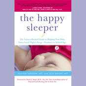 The Happy Sleeper: The Science-Backed Guide to Helping Your Baby Get a Good Nights Sleep-Newborn to School Age Audiobook, by Julie Wright