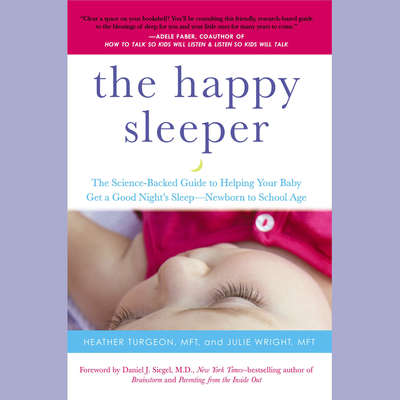 The Happy Sleeper: The Science-Backed Guide to Helping Your Baby Get a Good Nights Sleep-Newborn to School Age Audiobook, by Heather Turgeon MFT