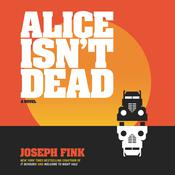 Alice Isnt Dead Audiobook, by Joseph Fink
