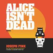 Alice Isn't Dead: A Novel Audiobook, by Joseph Fink