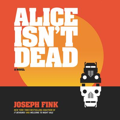 Alice Isnt Dead: A Novel Audiobook, by Joseph Fink