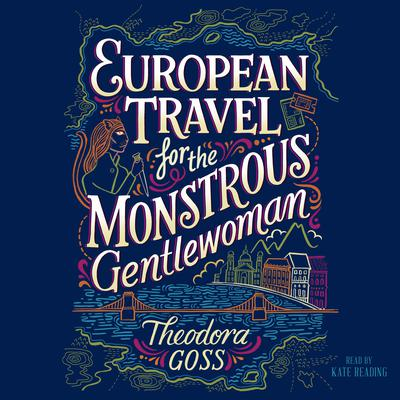 European Travel for the Monstrous Gentlewoman Audiobook, by Theodora Goss
