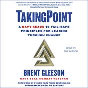 TakingPoint: A Navy SEALs 10 Fail Safe Principles for Leading Through Change Audiobook, by Brent Gleeson