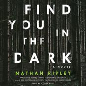 Find You in the Dark: A Novel Audiobook, by Nathan Ripley