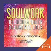 Soulwork: Recuerda quién realmente eres Audiobook, by Monica Viglioglia
