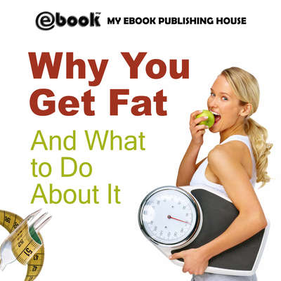 Why You Get Fat And What to Do About It Audiobook, by My Ebook Publishing House