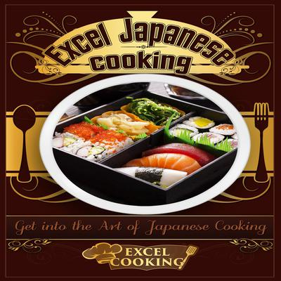 Excel Japanese Cooking: Get into the Art of Japanese Cooking Audiobook, by Excel Cooking
