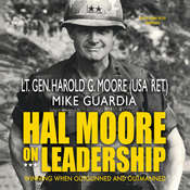 Hal Moore on Leadership: Winning When Outgunned and Outmanned Audiobook, by Harold G. Moore, Mike Guardia
