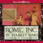 Rome, Inc.: The Rise and Fall of the First Multinational Corporation Audiobook, by Stanley Bing