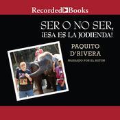 Ser o no ser, !Esa es la jodienda! Audiobook, by Paquito D'Rivera