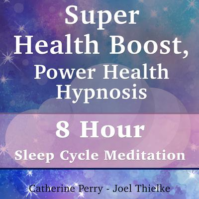Super Health Boost, Power Health Hypnosis: 8 Hour Sleep Cycle Meditation Audiobook, by Joel Thielke