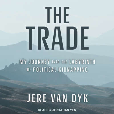 The Trade: My Journey into the Labyrinth of Political Kidnapping Audiobook, by Jere Van Dyk