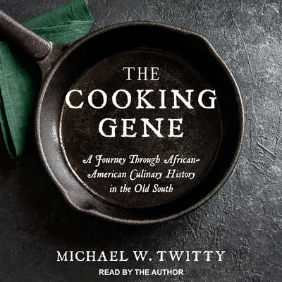 The Cooking Gene: A Journey through African-American Culinary History in the Old South Audiobook, by Michael W. Twitty