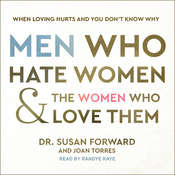 Men Who Hate Women and the Women Who Love Them: When Loving Hurts and You Don't Know Why Audiobook, by Susan Forward, Joan Torres