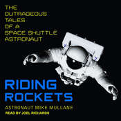 Riding Rockets: The Outrageous Tales of a Space Shuttle Astronaut Audiobook, by Mike Mullane