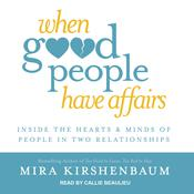 When Good People Have Affairs: Inside the Hearts & Minds of People in Two Relationships Audiobook, by Mira Kirshenbaum