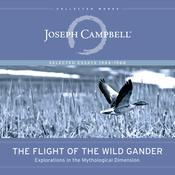 Flight of the Wild Gander: Explorations in the Mythological Dimension - Selected Essays, 1944-1968 Audiobook, by Joseph Campbell
