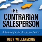 The Contrarian Salesperson: A Parable for Non-Traditional Selling Audiobook, by Jody Williamson