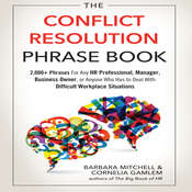 The Conflict Resolution Phrase Book: 2,000+ Phrases For Any HR Professional, Manager, Business Owner, or Anyone Who Has to Deal with Difficult Workplace Situations Audiobook, by Barbara Mitchell, Cornelia Gamlem
