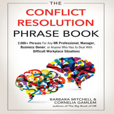The Conflict Resolution Phrase Book: 2,000+ Phrases For Any HR Professional, Manager, Business Owner, or Anyone Who Has to Deal with Difficult Workplace Situations Audiobook, by Barbara Mitchell