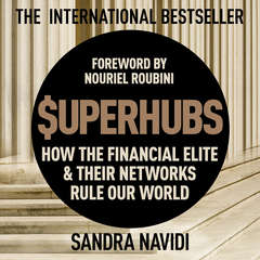 Superhubs: How the Financial Elite and their Networks Rule Our World Audiobook, by Sandra Navidi