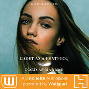 Light as a Feather, Cold as Marble: A Hachette Audiobook powered by Wattpad Production Audiobook, by Zoe Aarsen