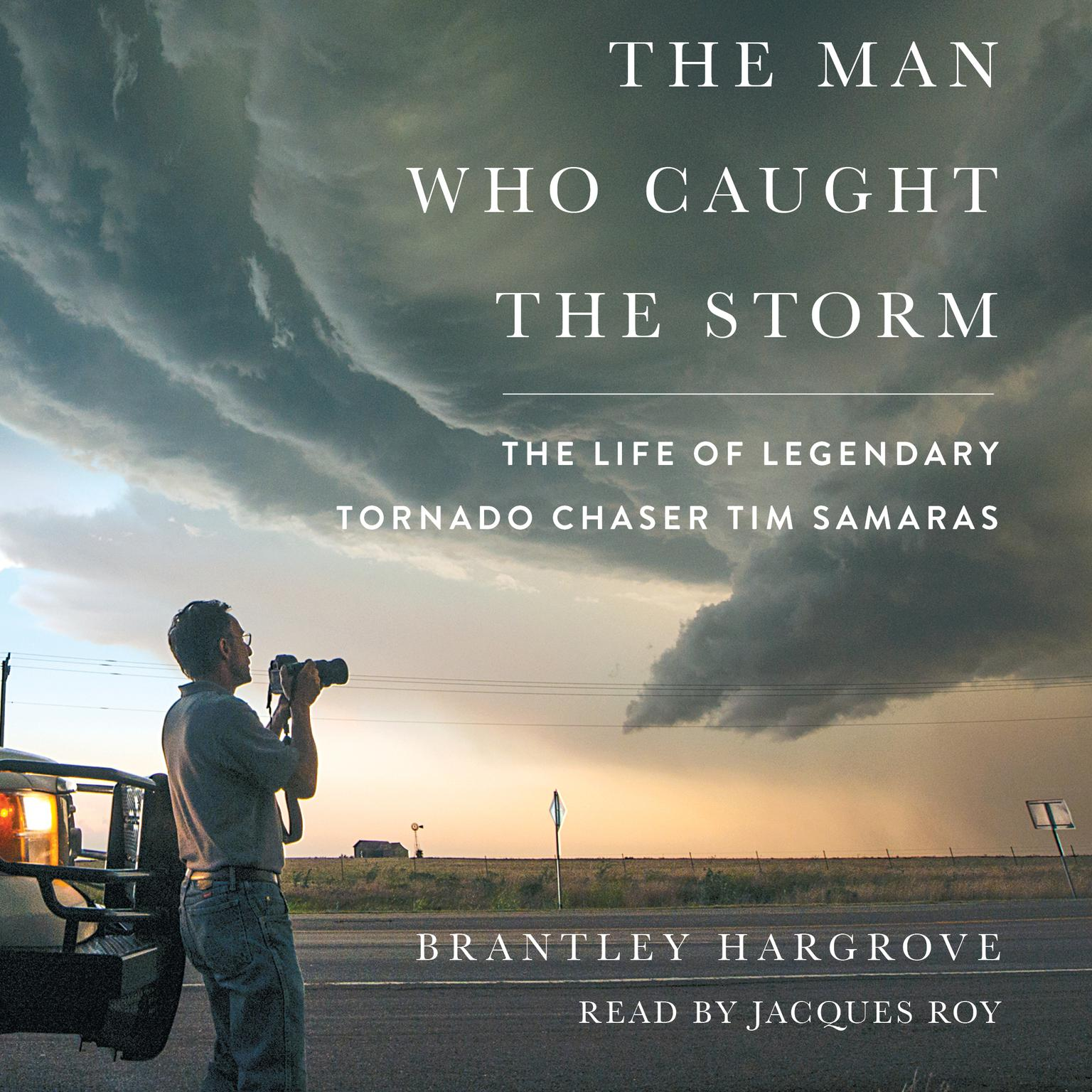 Printable The Man Who Caught the Storm: The Life of Legendary Tornado Chaser Tim Samaras Audiobook Cover Art