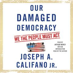 Our Damaged Democracy: We the People Must Act Audiobook, by Joseph A. Califano