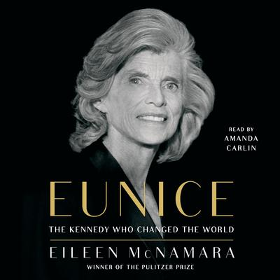 Eunice: The Kennedy Who Changed the World Audiobook, by Eileen McNamara
