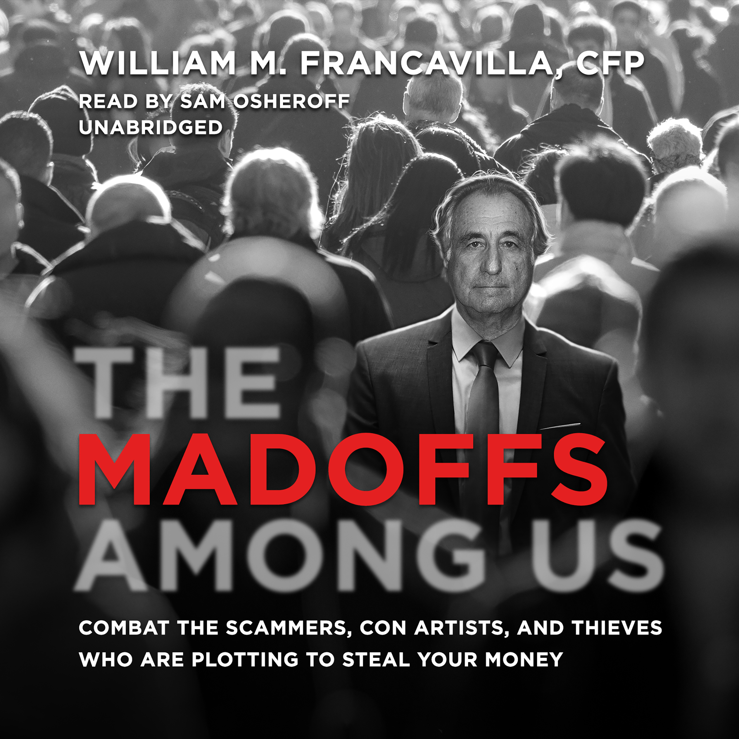 Printable The Madoffs among Us: Combat the Scammers, Con Artists, and Thieves Who Are Plotting to Steal Your Money Audiobook Cover Art