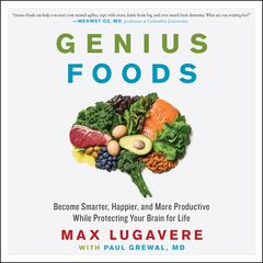 Genius Foods: Become Smarter, Happier, and More Productive While Protecting Your Brain for Life Audiobook, by Max Lugavere, Paul Grewal, M.D.