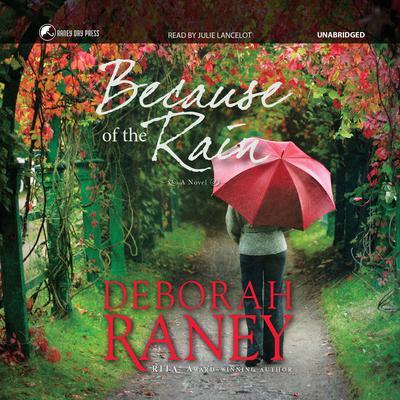 Because of the Rain Audiobook, by Deborah Raney