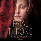 Fatal Throne: The Wives of Henry VIII Tell All: by M. T. Anderson, Candace Fleming, Stephanie Hemphill, Lisa Ann Sandell, Jennifer Donnelly, Linda Sue Park, Deborah Hopkinson Audiobook, by Candace Fleming
