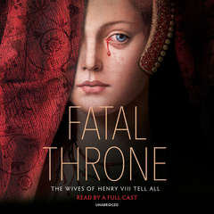Fatal Throne: The Wives of Henry VIII Tell All: by M. T. Anderson, Candace Fleming, Stephanie Hemphill, Lisa Ann Sandell, Jennifer Donnelly, Linda Sue Park, Deborah Hopkinson Audiobook, by Candace Fleming, Deborah Hopkinson, Jennifer Donnelly, Linda Sue Park, Lisa Ann Sandell, M. T. Anderson, Stephanie Hemphill
