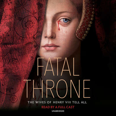 Fatal Throne: The Wives of Henry VIII Tell All: by M. T. Anderson, Candace Fleming, Stephanie Hemphill, Lisa Ann Sandell, Jennifer Donnelly, Linda Sue Park, Deborah Hopkinson Audiobook, by Stephanie Hemphill