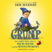Grump: The (Fairly) True Tale of Snow White and the Seven Dwarves: The (Fairly) True Tale of Snow White and the Seven Dwarves Audiobook, by Liesl Shurtliff
