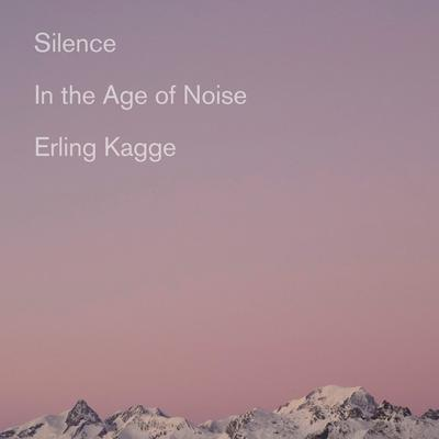 Silence: In the Age of Noise Audiobook, by Erling Kagge