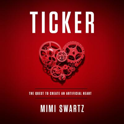 Ticker: The Quest to Create an Artificial Heart Audiobook, by MiMi Swartz