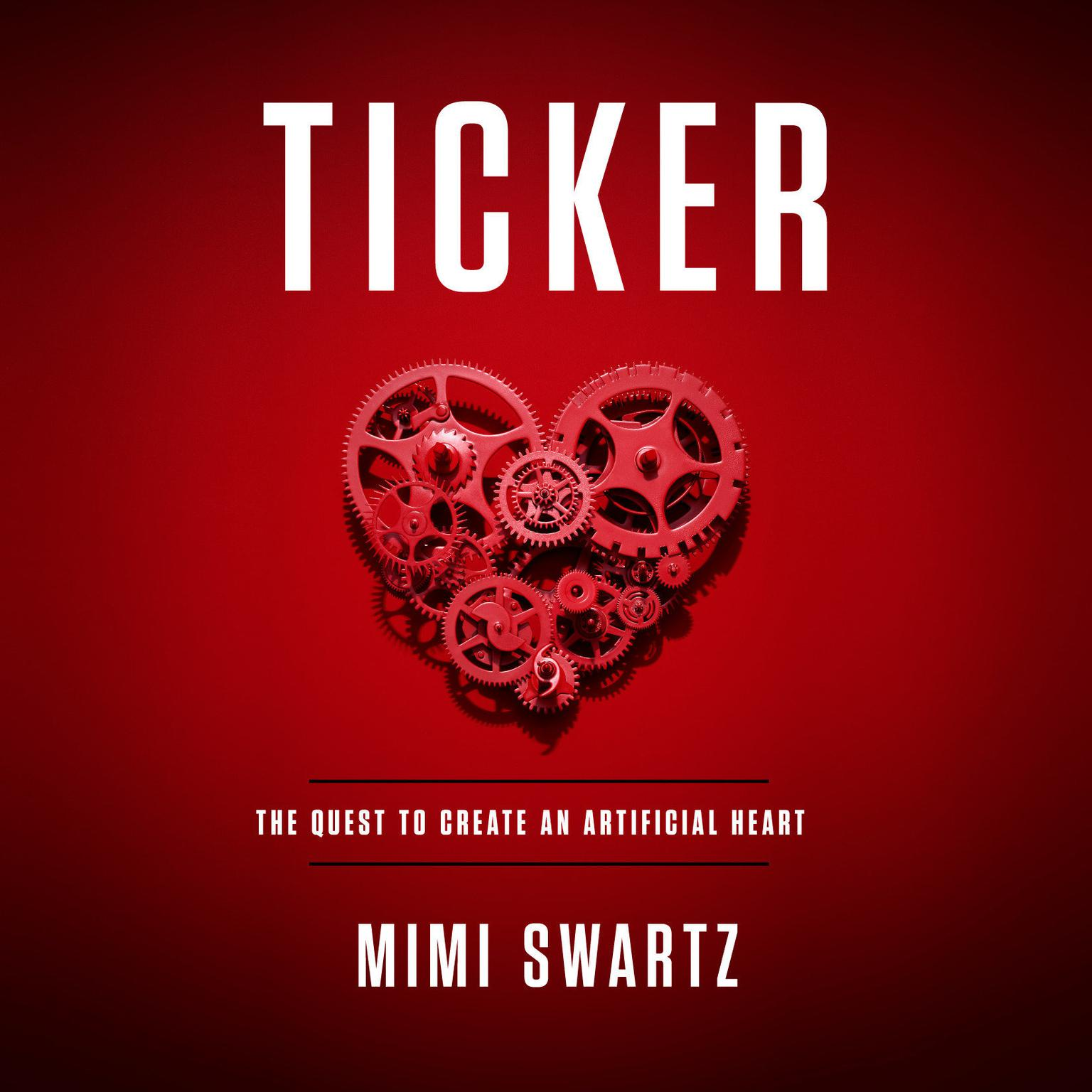 Printable Ticker: The Quest to Create an Artificial Heart Audiobook Cover Art