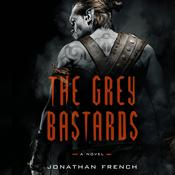 The Grey Bastards: A Novel Audiobook, by Jonathan French|